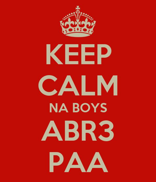KEEP CALM NA BOYS ABR3 PAA