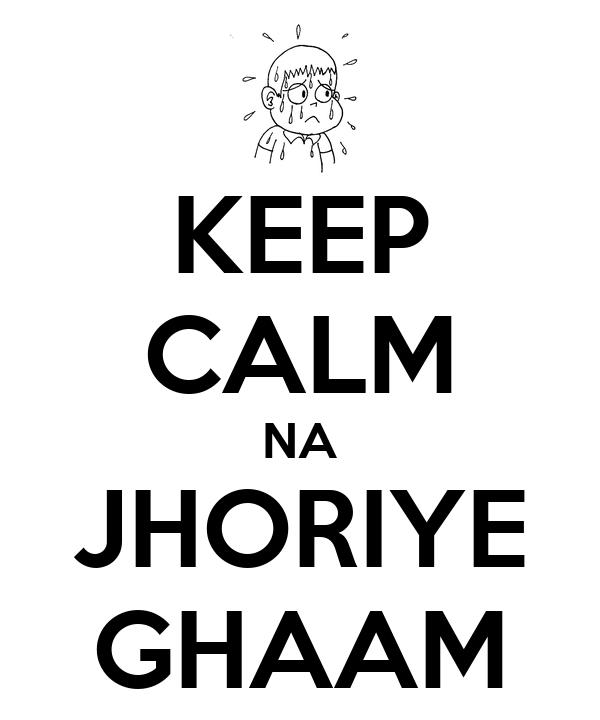 KEEP CALM NA JHORIYE GHAAM