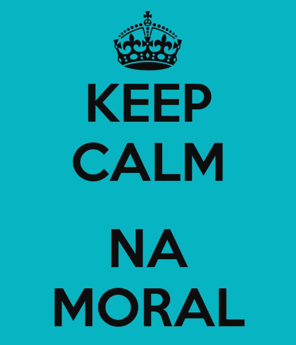 KEEP CALM  NA MORAL