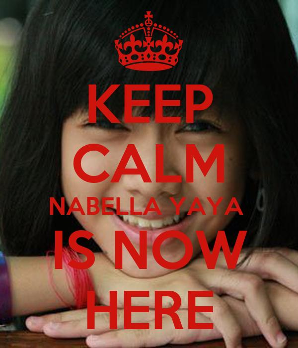 KEEP CALM NABELLA YAYA  IS NOW HERE