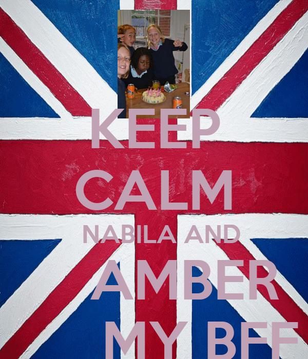 KEEP CALM   NABILA AND      AMBER         MY BFF