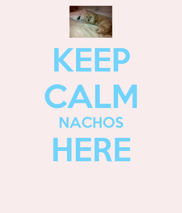 KEEP CALM NACHOS HERE