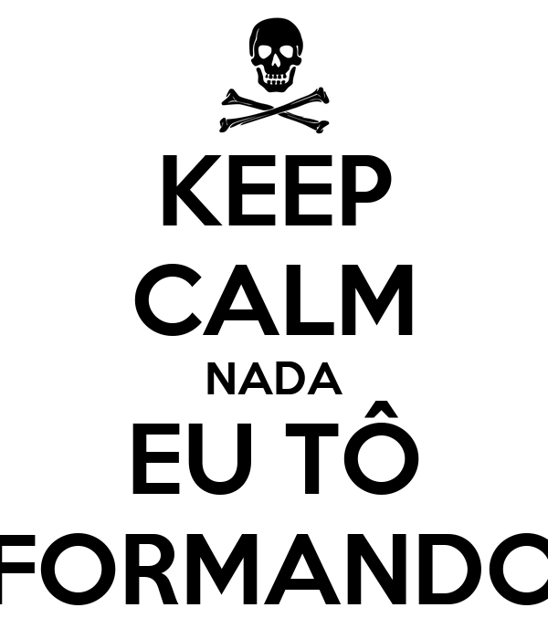 KEEP CALM NADA EU TÔ FORMANDO