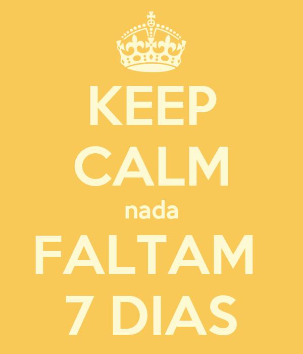 KEEP CALM nada FALTAM  7 DIAS