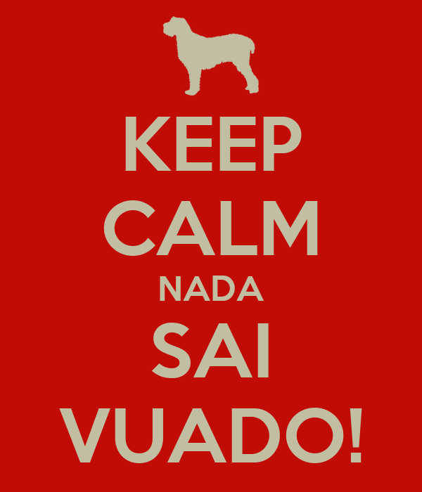 KEEP CALM NADA SAI VUADO!