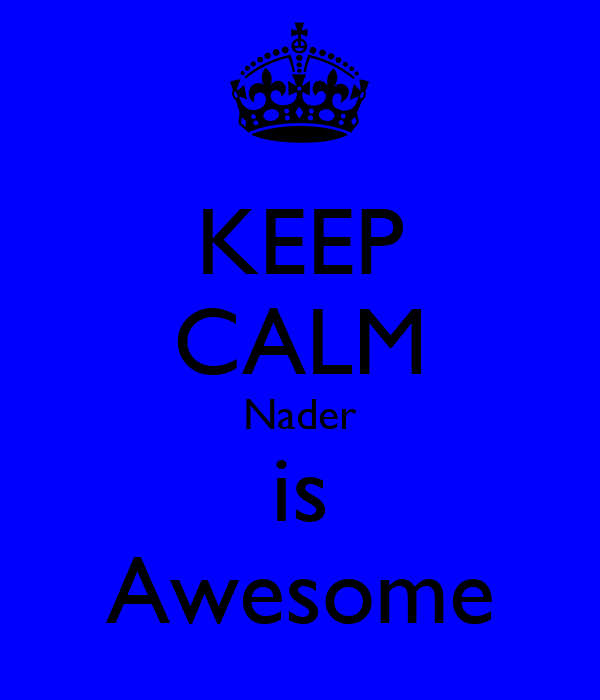 KEEP CALM Nader is Awesome