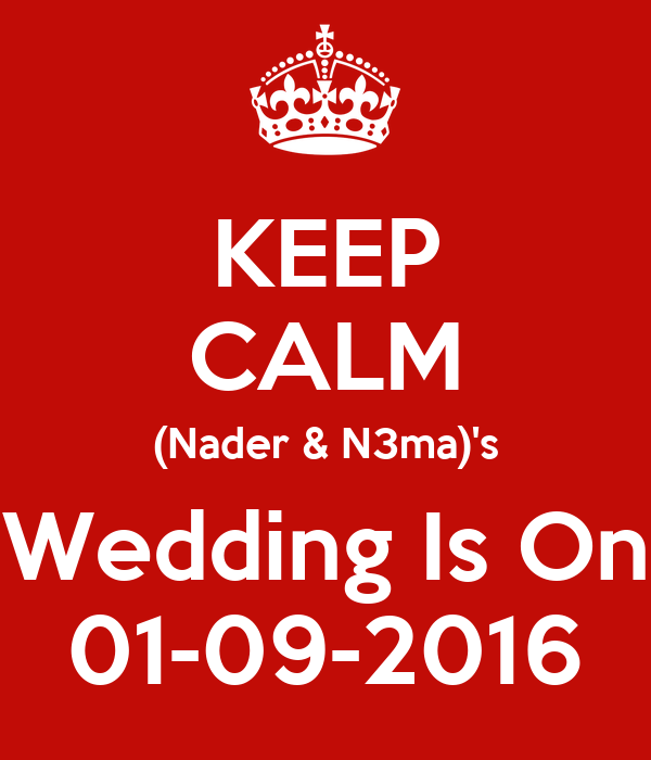 KEEP CALM (Nader & N3ma)'s Wedding Is On 01-09-2016