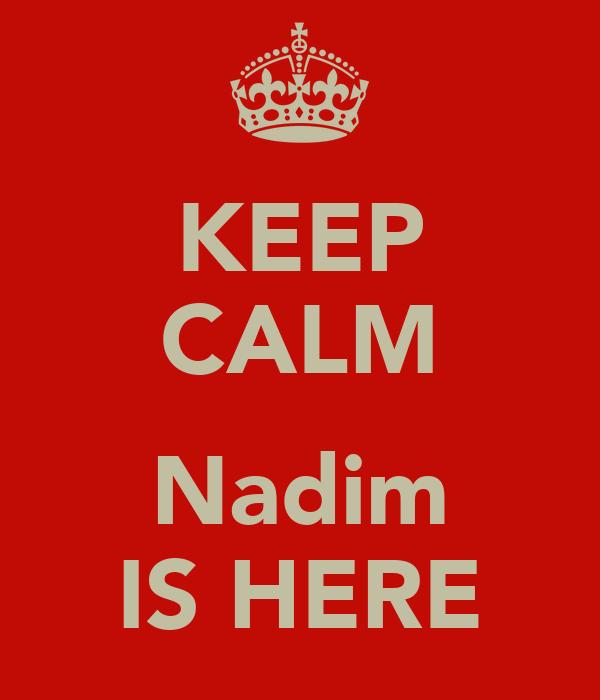 KEEP CALM  Nadim IS HERE