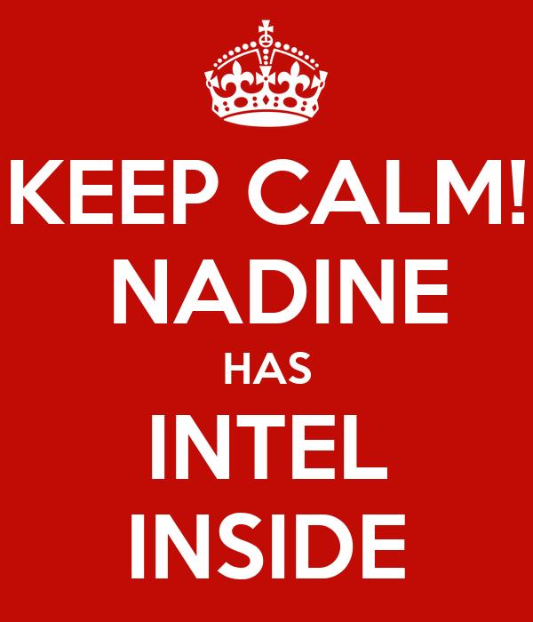 KEEP CALM!  NADINE HAS INTEL INSIDE