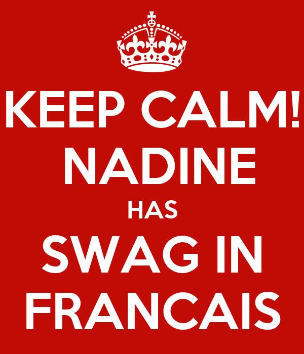 KEEP CALM!  NADINE HAS SWAG IN FRANCAIS