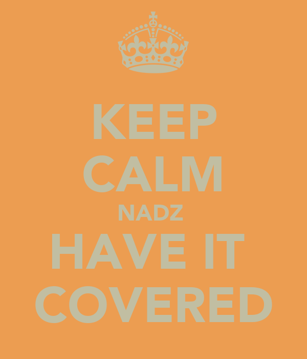 KEEP CALM NADZ  HAVE IT  COVERED