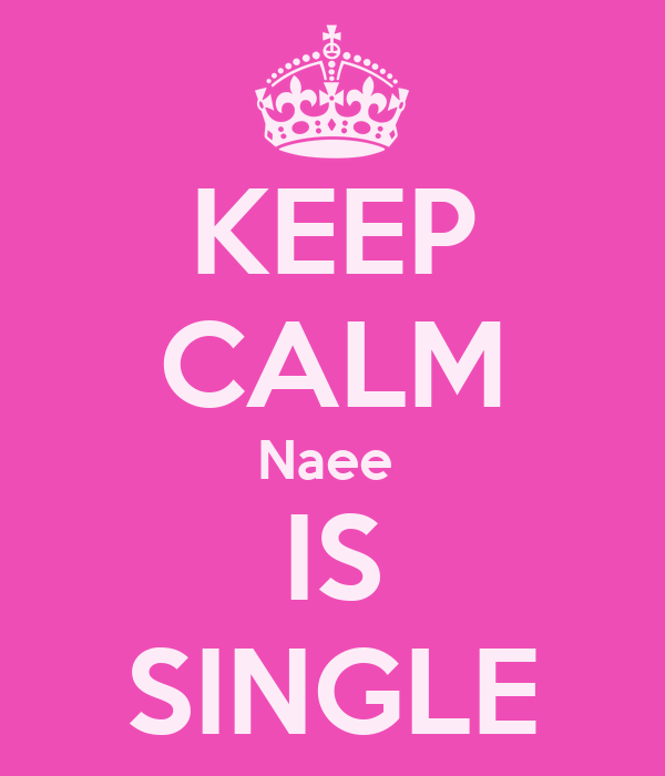 KEEP CALM Naee  IS SINGLE
