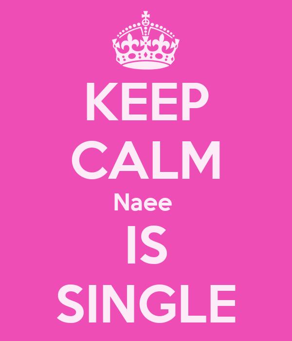 KEEP CALM Naee  IS SINGLE