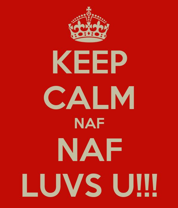 KEEP CALM NAF NAF LUVS U!!!