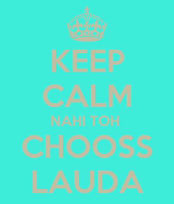 KEEP CALM NAHI TOH  CHOOSS LAUDA