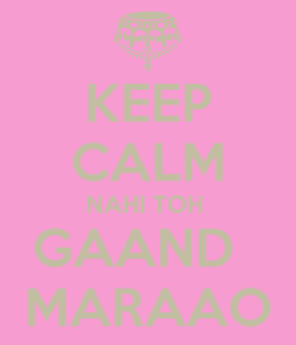 KEEP CALM NAHI TOH  GAAND   MARAAO