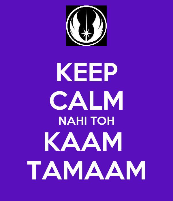 KEEP CALM NAHI TOH KAAM  TAMAAM