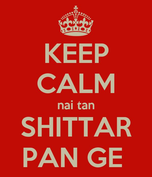 KEEP CALM nai tan SHITTAR PAN GE