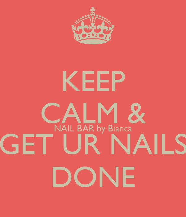 KEEP CALM & NAIL BAR by Bianca GET UR NAILS DONE