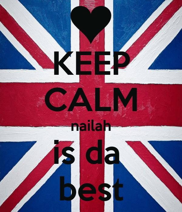 KEEP CALM nailah is da  best