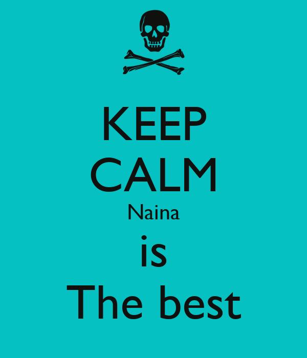 KEEP CALM Naina is The best