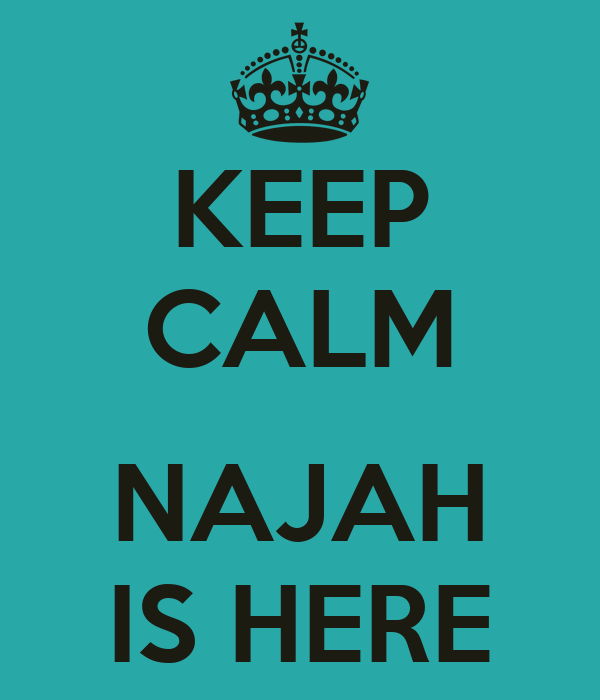 KEEP CALM  NAJAH IS HERE