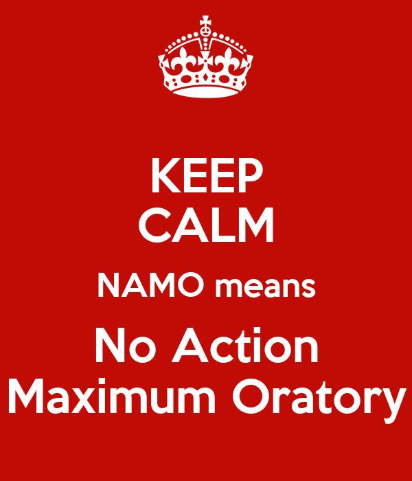 KEEP CALM NAMO means No Action Maximum Oratory