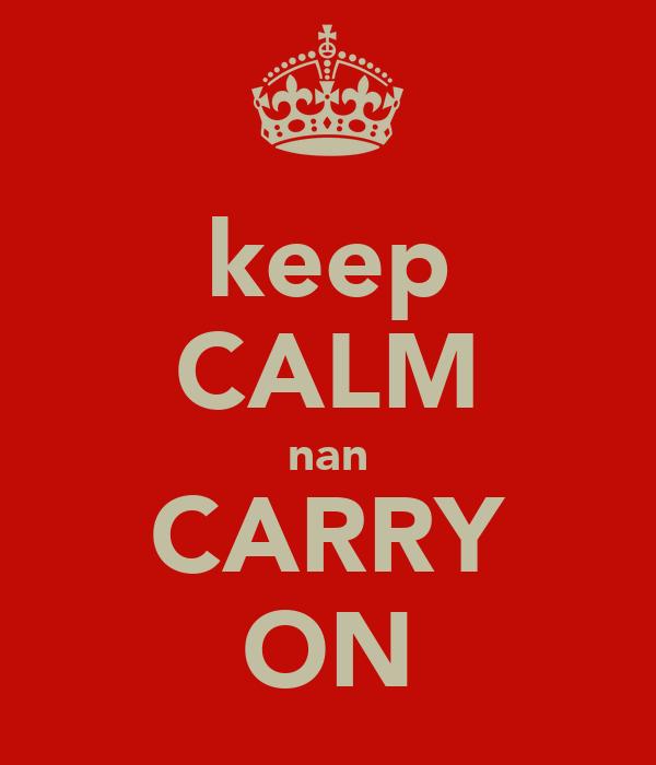 keep CALM nan CARRY ON
