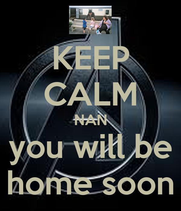 KEEP CALM NAN you will be home soon