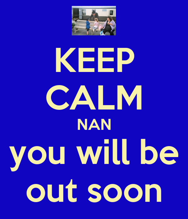 KEEP CALM NAN you will be out soon