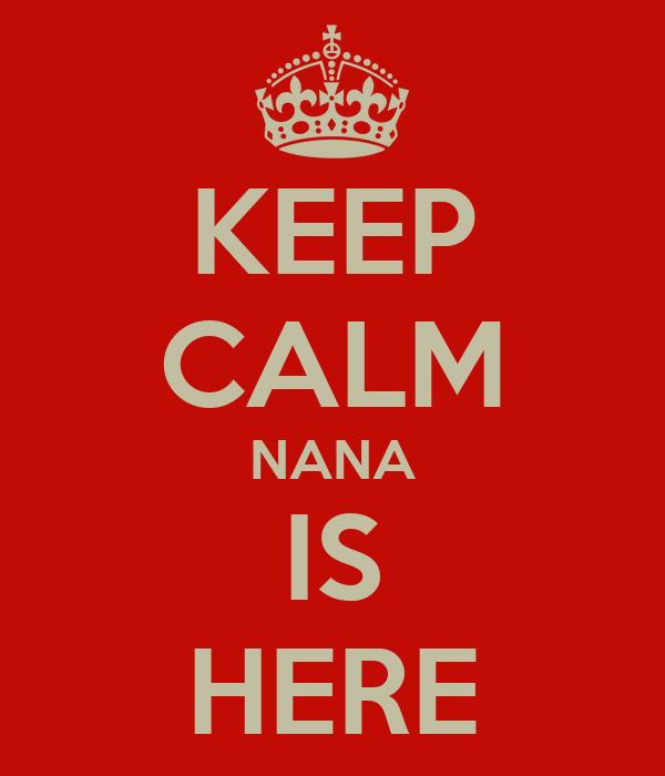 KEEP CALM NANA IS HERE