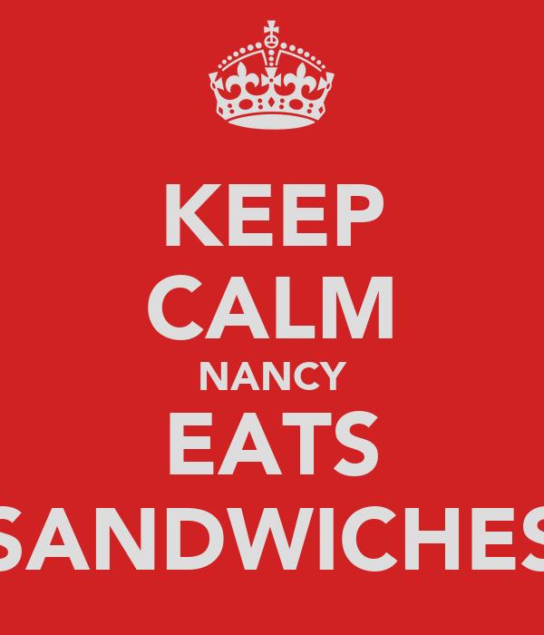 KEEP CALM NANCY EATS SANDWICHES