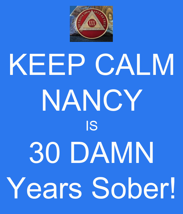 KEEP CALM NANCY IS 30 DAMN Years Sober!