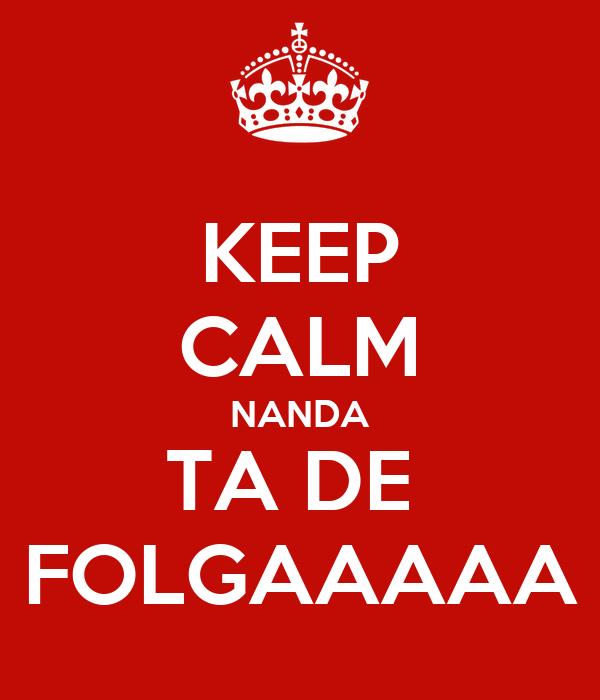 KEEP CALM NANDA TA DE  FOLGAAAAA