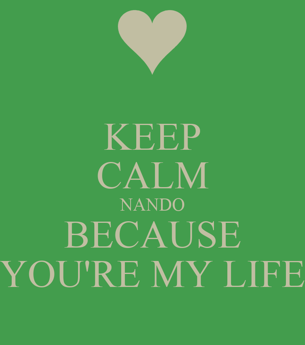 KEEP CALM NANDO BECAUSE YOU'RE MY LIFE