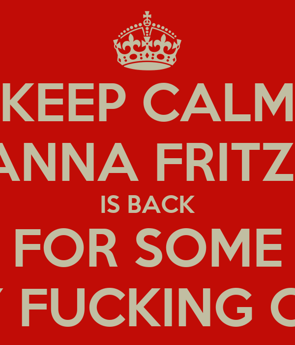 KEEP CALM NANNA FRITZEL IS BACK FOR SOME HAIRY FUCKING CRACK