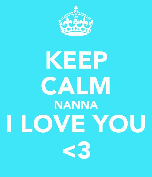 KEEP CALM NANNA I LOVE YOU <3