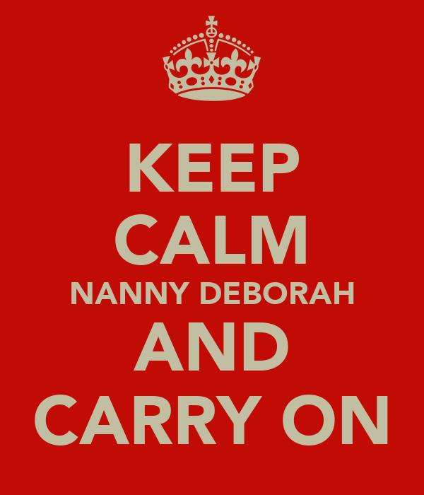 KEEP CALM NANNY DEBORAH AND CARRY ON