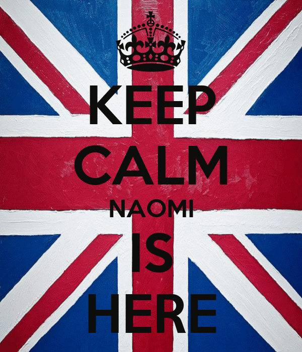 KEEP CALM NAOMI IS HERE