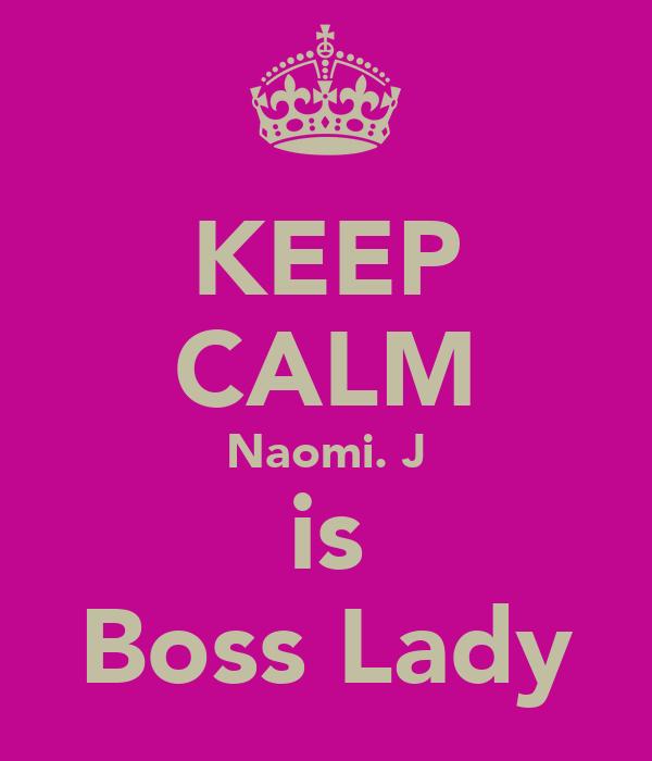 KEEP CALM Naomi. J is Boss Lady