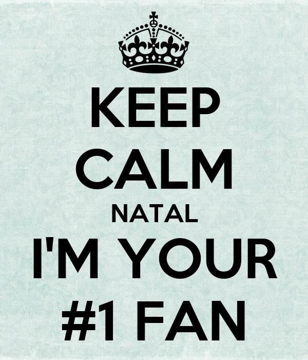 KEEP CALM NATAL I'M YOUR #1 FAN