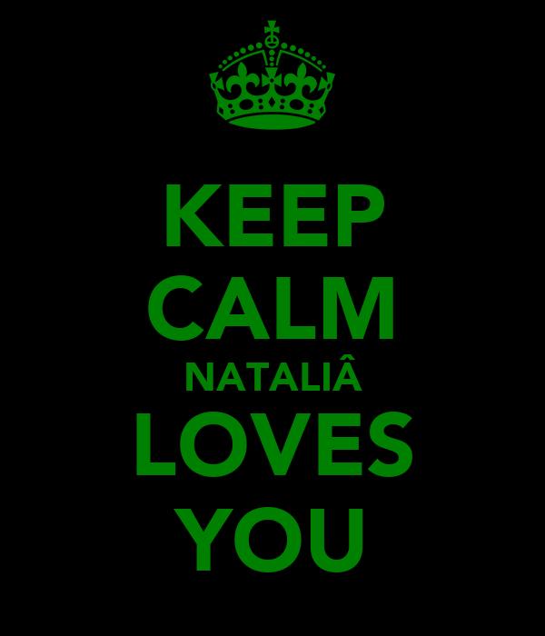 KEEP CALM NATALIÂ LOVES YOU
