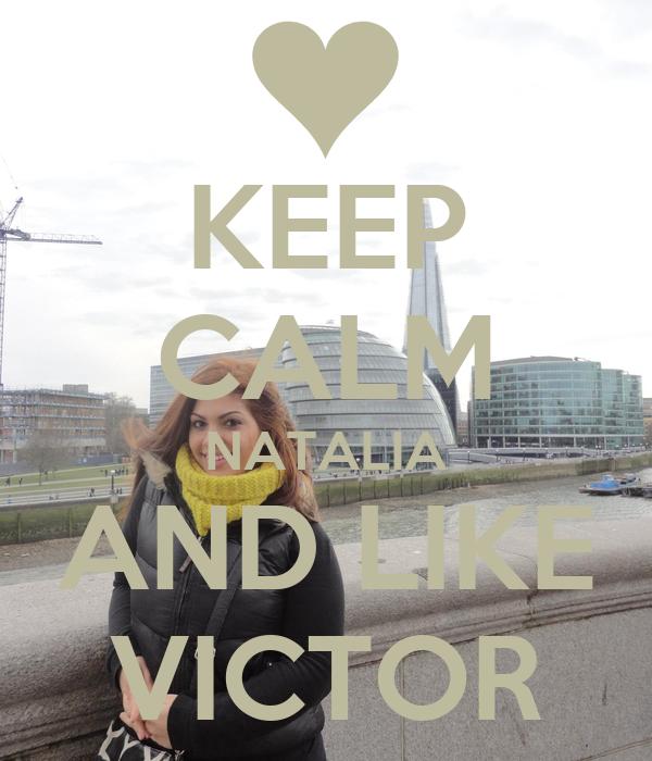 KEEP CALM NATALIA AND LIKE VICTOR