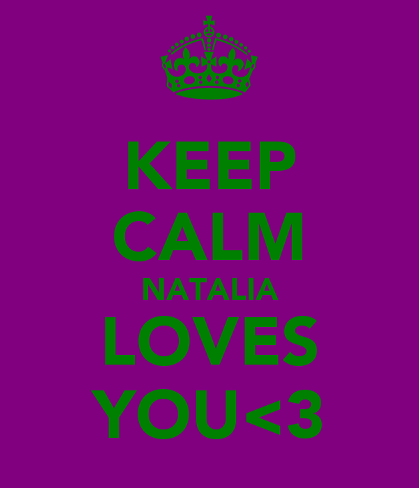 KEEP CALM NATALIA LOVES YOU<3