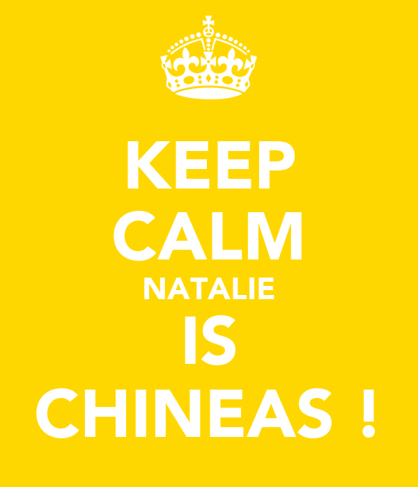 KEEP CALM NATALIE IS CHINEAS !
