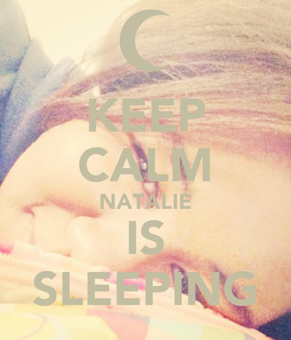 KEEP CALM NATALIE IS SLEEPING