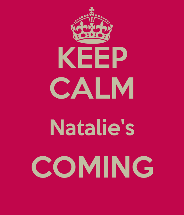 KEEP CALM Natalie's COMING
