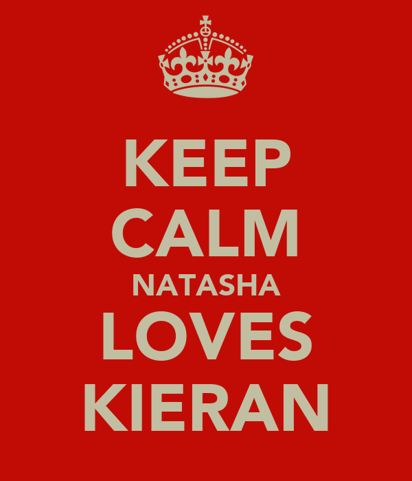 KEEP CALM NATASHA LOVES KIERAN