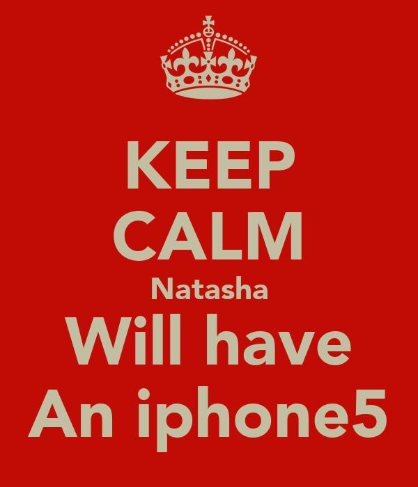 KEEP CALM Natasha Will have An iphone5