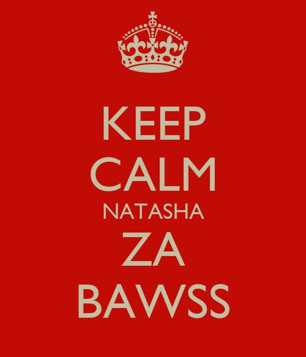 KEEP CALM NATASHA ZA BAWSS